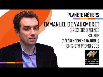 Planète Métiers : Emmanuel de Vauxmoret  (promo 2005) – Directeur (agence de référencement naturel)