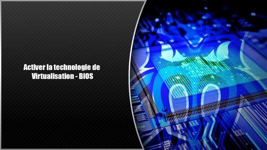 Activer la Virtualisation dans le BIOS